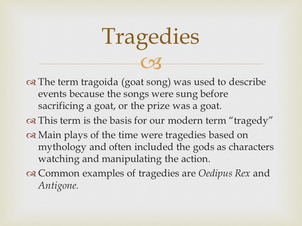   The term tragoida (goat song) was used to describe events because the songs were sung before sacrificing a goat, or the prize was a goat.