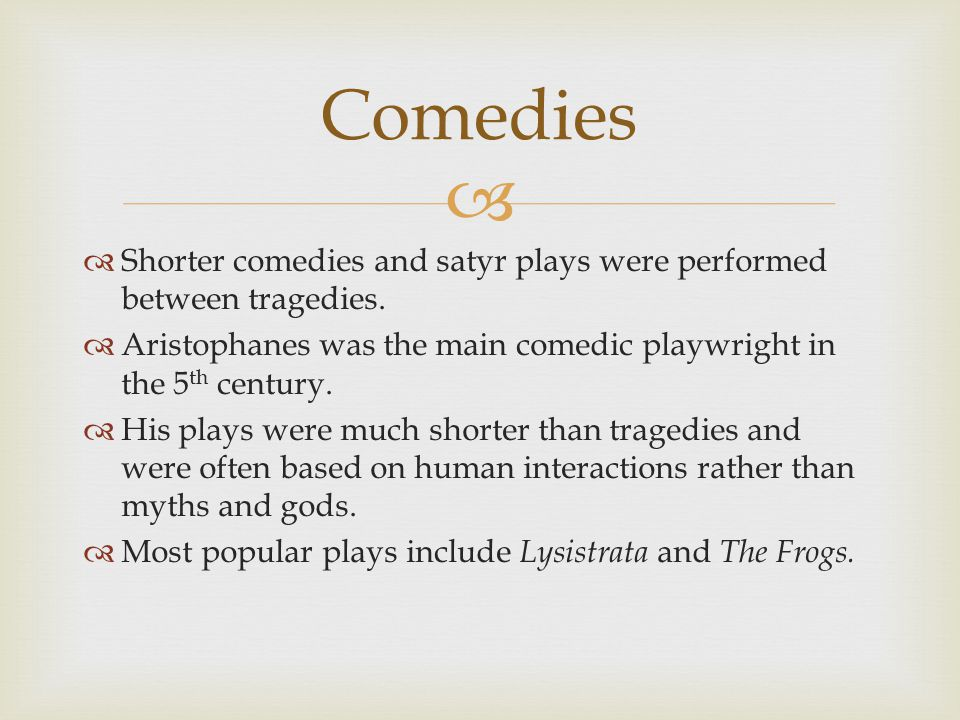   Shorter comedies and satyr plays were performed between tragedies.