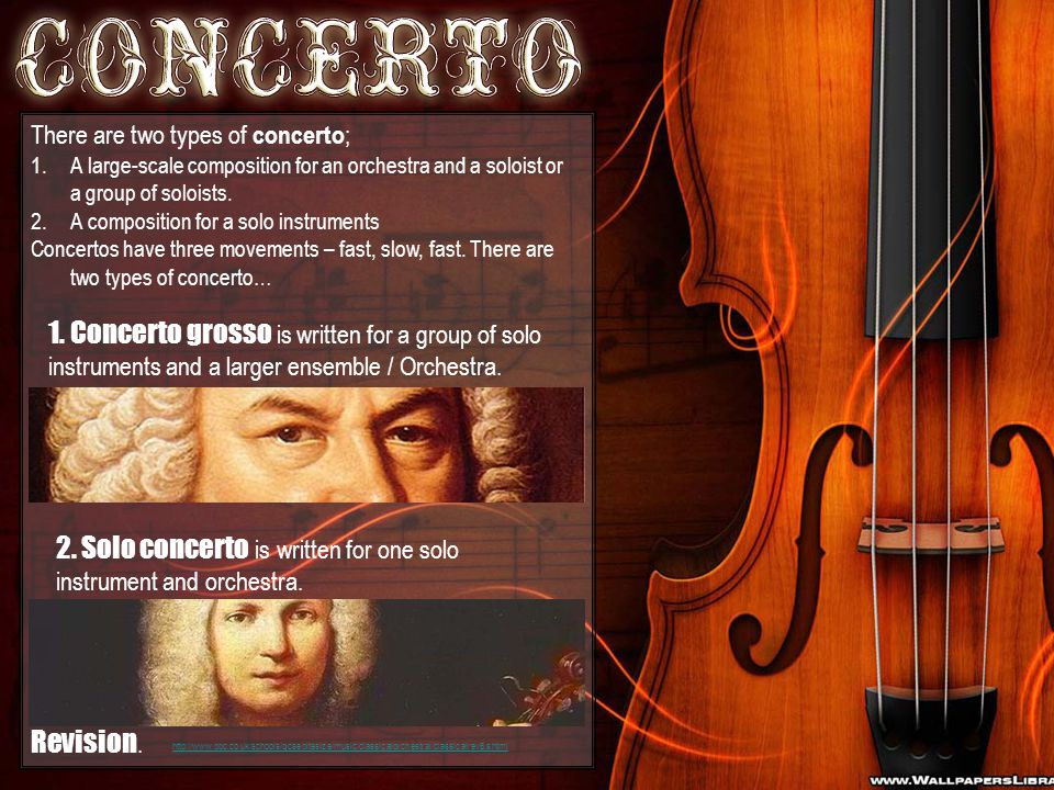 There are two types of concerto ; 1.A large-scale composition for an orchestra and a soloist or a group of soloists. 2.A composition for a solo instru