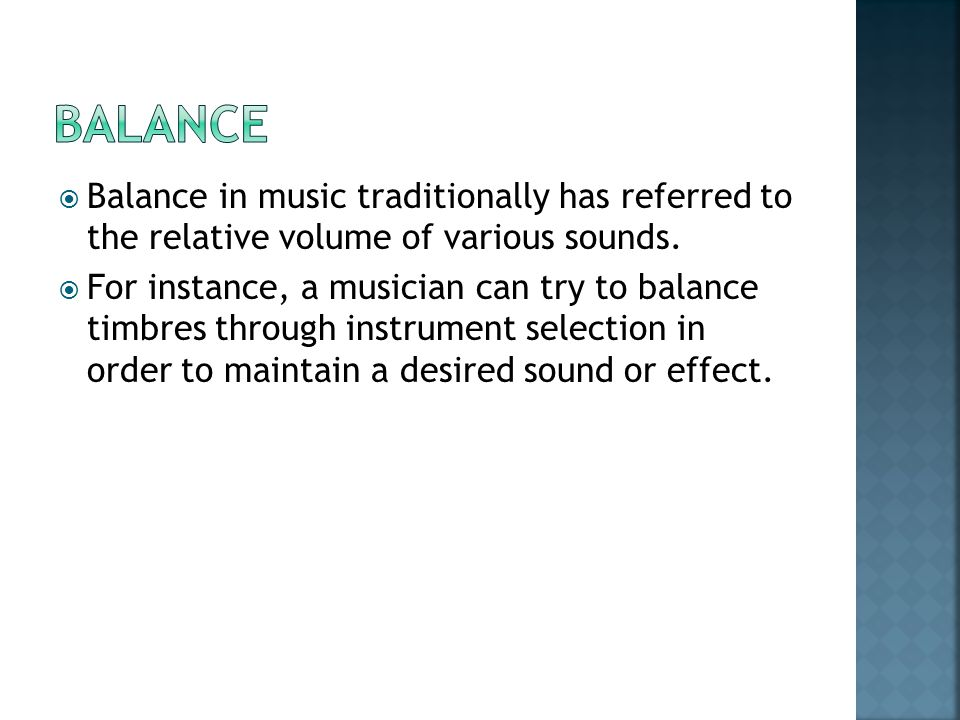  Balance in music traditionally has referred to the relative volume of various sounds.