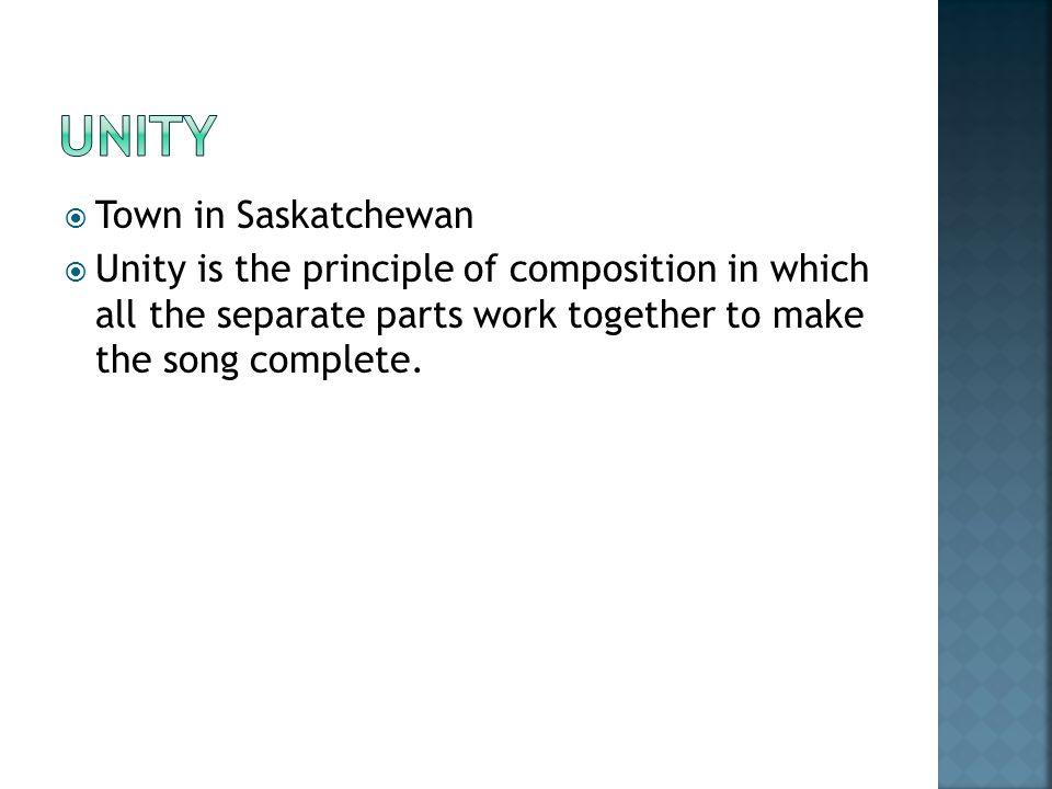  Town in Saskatchewan  Unity is the principle of composition in which all the separate parts work together to make the song complete.