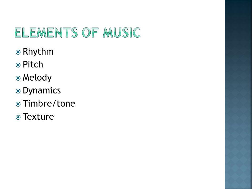  Rhythm  Pitch  Melody  Dynamics  Timbre/tone  Texture