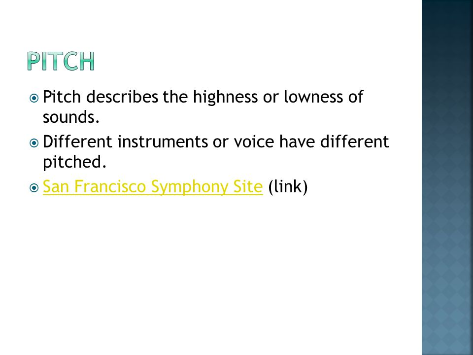  Pitch describes the highness or lowness of sounds.