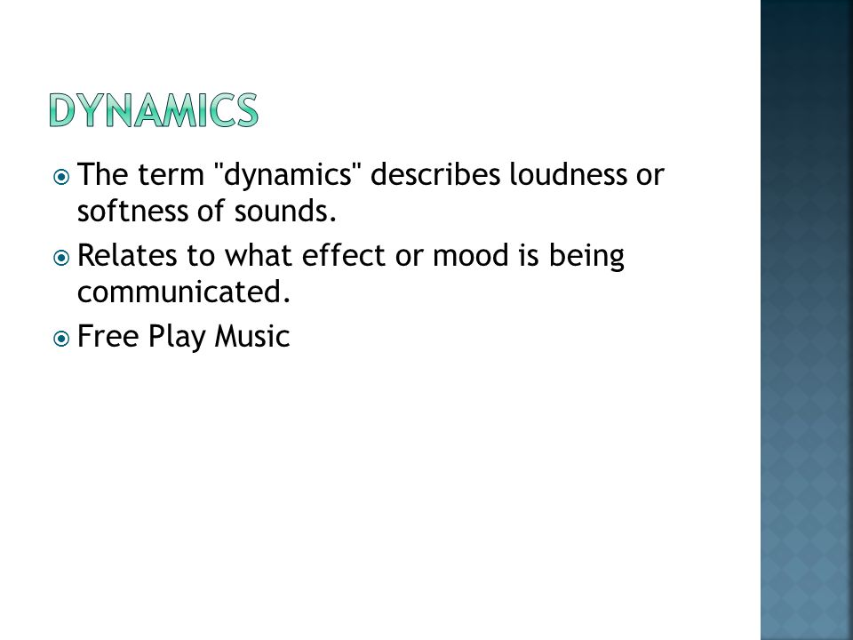  The term dynamics describes loudness or softness of sounds.