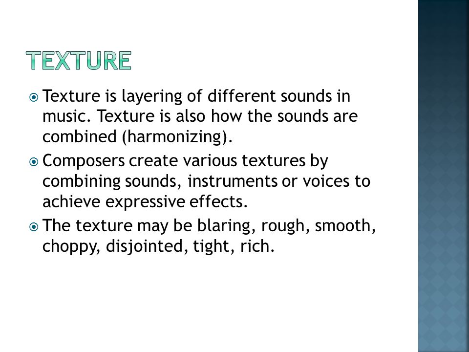 Texture is layering of different sounds in music.