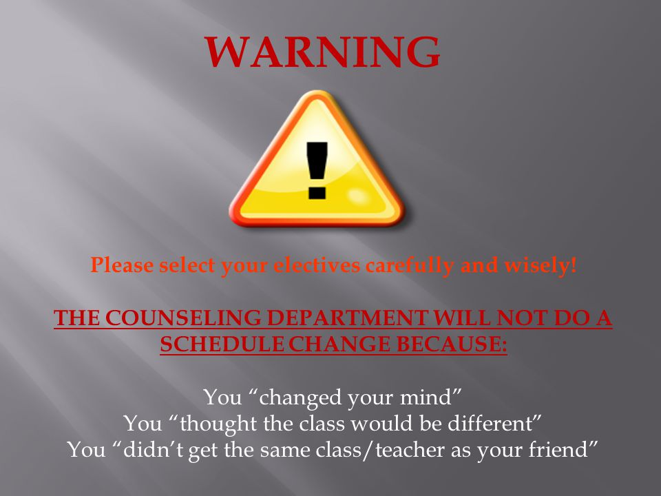 WARNING Please select your electives carefully and wisely.