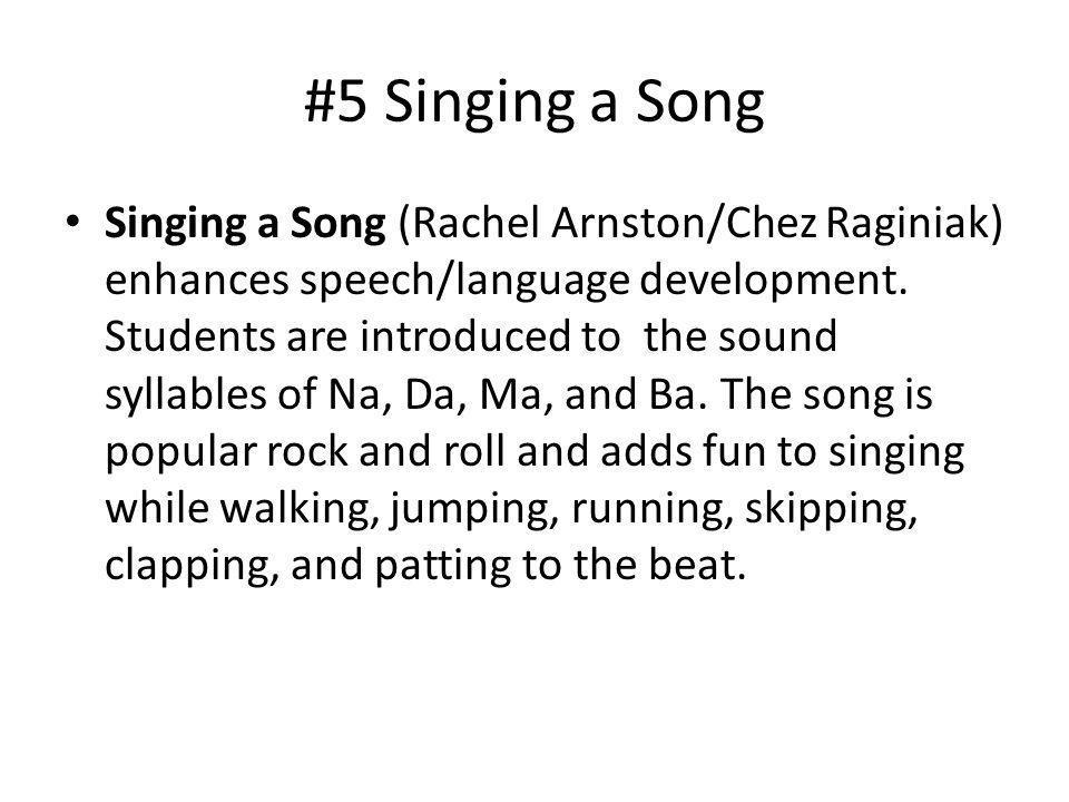 #5 Singing a Song Singing a Song (Rachel Arnston/Chez Raginiak) enhances speech/language development.