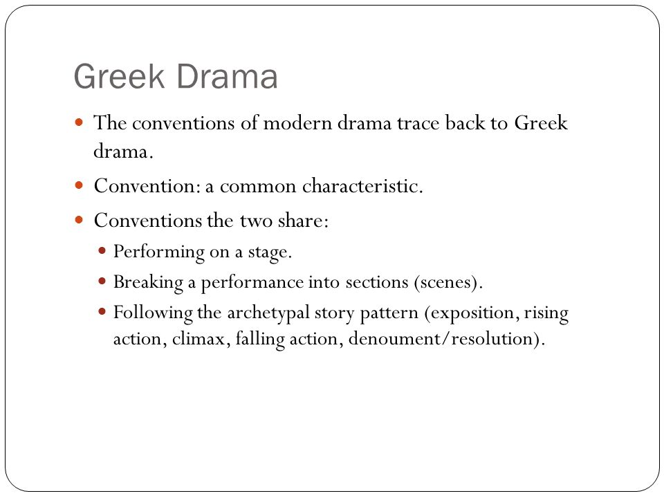 Greek Drama The conventions of modern drama trace back to Greek drama.