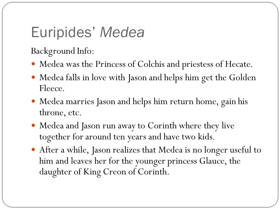 Euripides' Medea Background Info: Medea was the Princess of Colchis and priestess of Hecate.