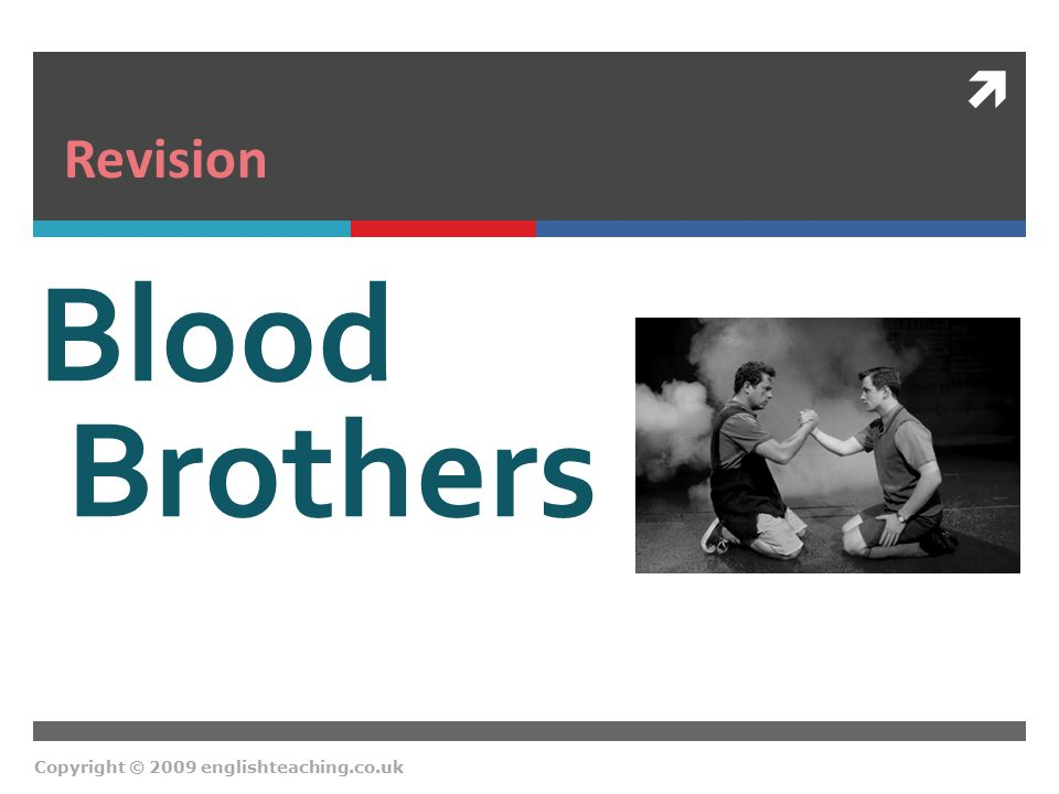  Copyright © 2009 englishteaching.co.uk Blood Brothers Revision