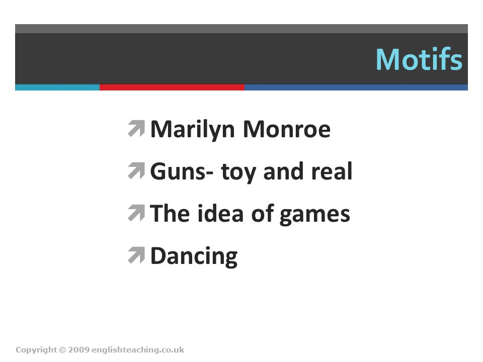 Motifs  Marilyn Monroe  Guns- toy and real  The idea of games  Dancing Copyright © 2009 englishteaching.co.uk