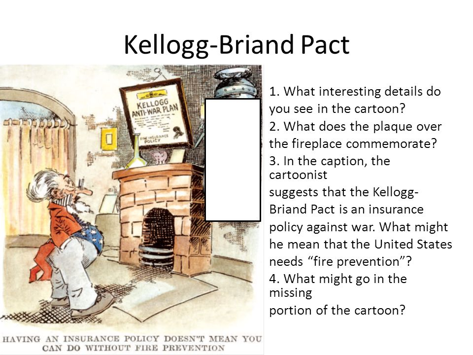 Kellogg-Briand Pact 1.What interesting details do you see in the cartoon.