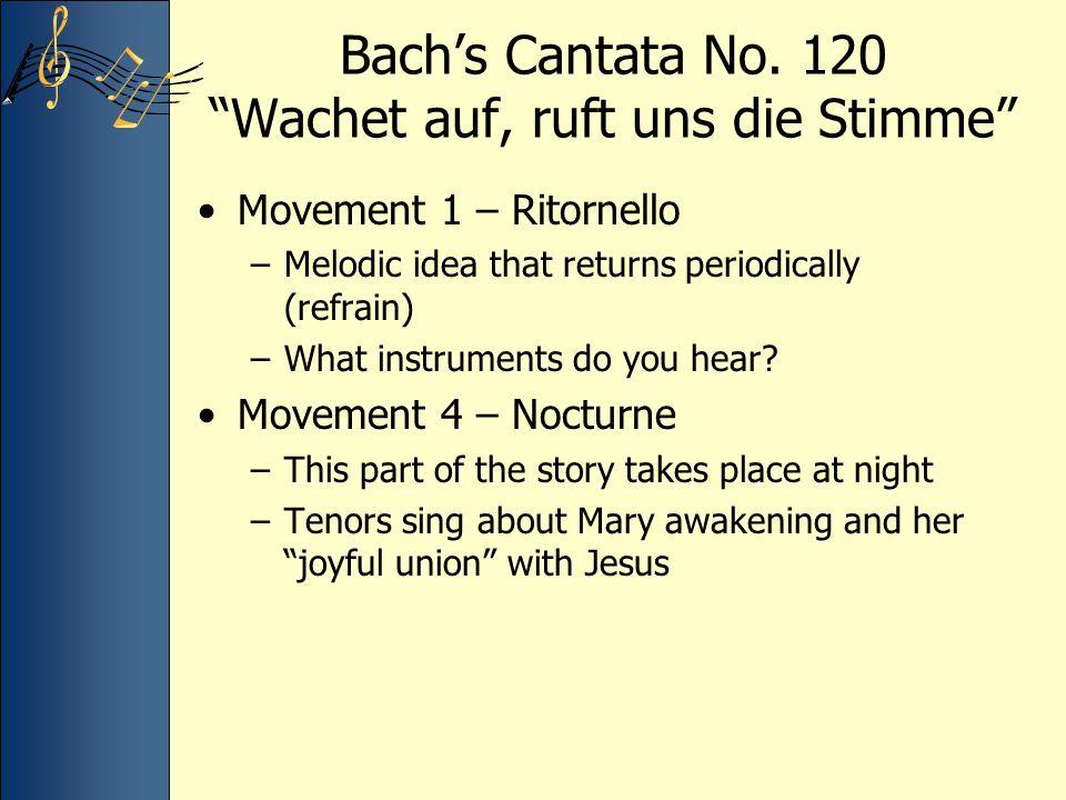 "Bach's Cantata No. 120 ""Wachet auf, ruft uns die Stimme"" Movement 1 – Ritornello –Melodic idea that returns periodically (refrain) –What instruments d"