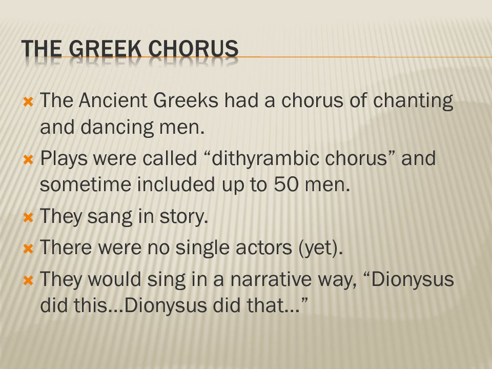  The Ancient Greeks had a chorus of chanting and dancing men.