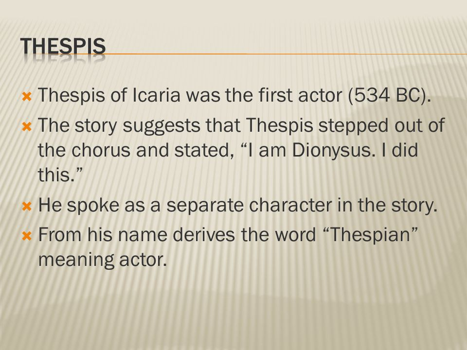  Thespis of Icaria was the first actor (534 BC).