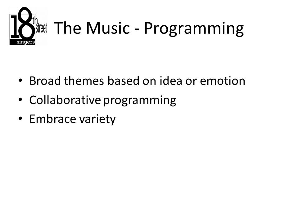 The Music - Programming Broad themes based on idea or emotion Collaborative programming Embrace variety