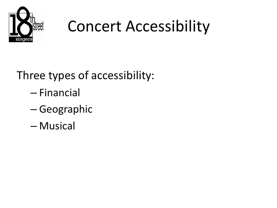 Concert Accessibility Three types of accessibility: – Financial – Geographic – Musical