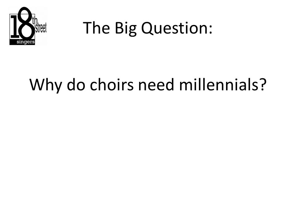 The Big Question: Why do choirs need millennials