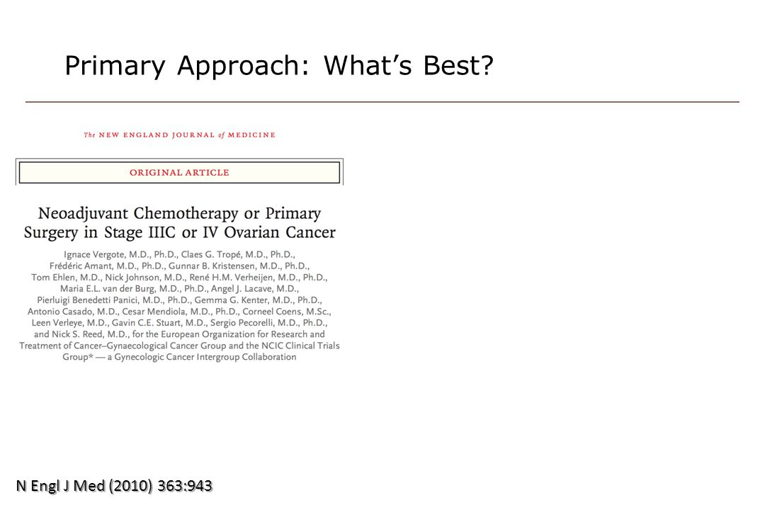 CHORUS Chemotherapy Or Upfront Surgery RCOG ICON-8OV.21 Neoadjuvant Chemotherapy X 3-4 courses Randomized IV-ArmIP-Arm Pac/Carbo + Pac/Carbo (IP) + Pac (d8)Pac (IP, d8) Neoadjuvant Chemotherapy X 3-4 courses Randomized IV-ArmIP-Arm Pac/Carbo + Pac/Carbo (IP) + Pac (d8)Pac (IP, d8) Pre-randomization Strata for NACT or PDS RandomizedPre-randomization Randomized StandardPac/Carbo Exp A DD-Pac/Carbo Exp B DD - Pac/DD-Carbo