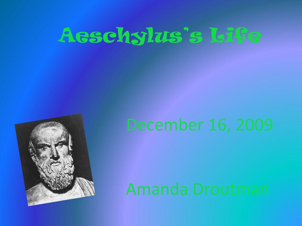 Aeschylus's Life December 16, 2009 Amanda Droutman