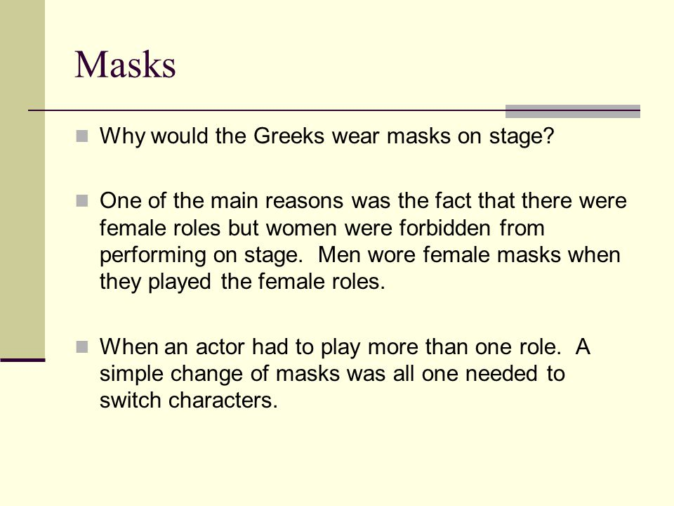 Masks Why would the Greeks wear masks on stage.