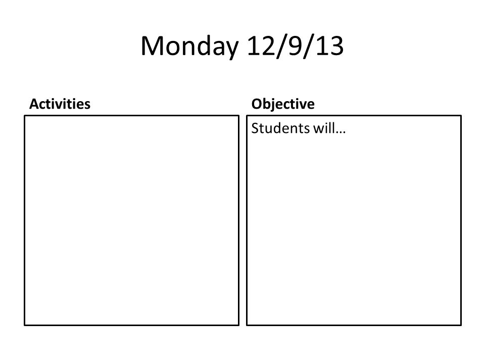 Monday 12/9/13 ActivitiesObjective Students will…