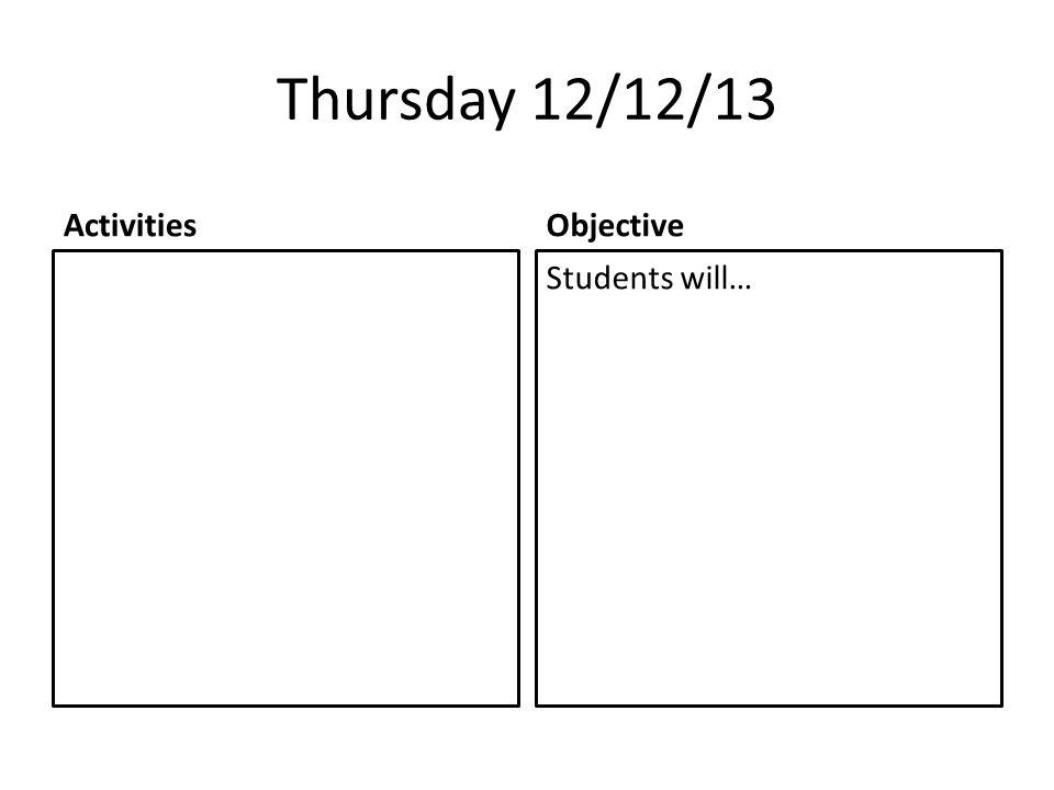 Thursday 12/12/13 ActivitiesObjective Students will…
