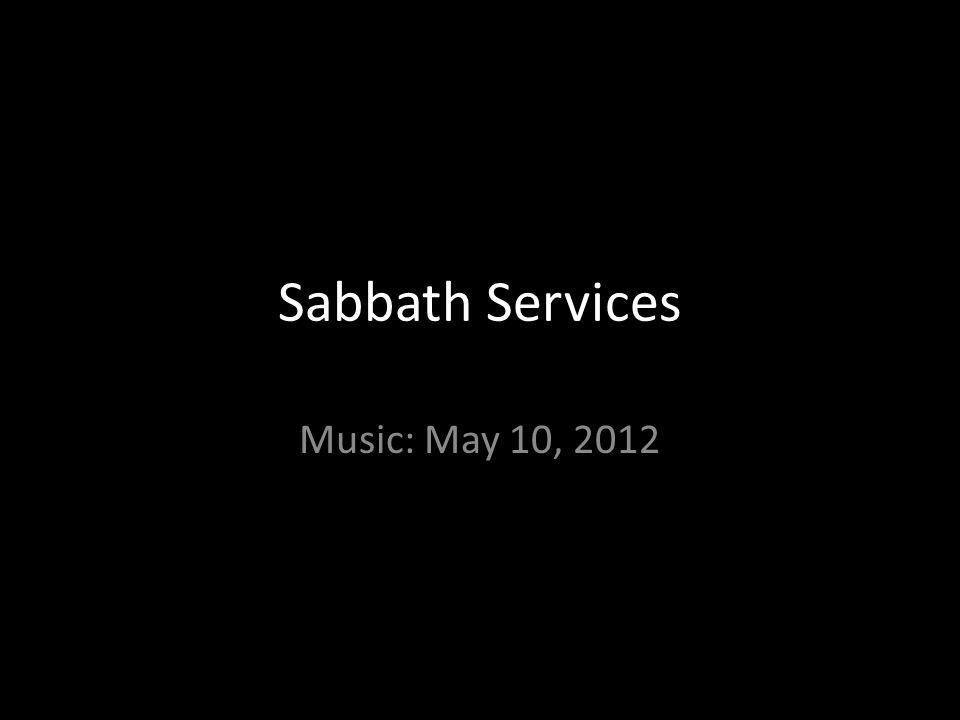 Sabbath Services Music: May 10, 2012