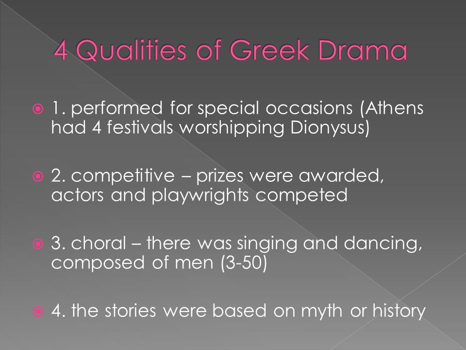  1. performed for special occasions (Athens had 4 festivals worshipping Dionysus)  2.