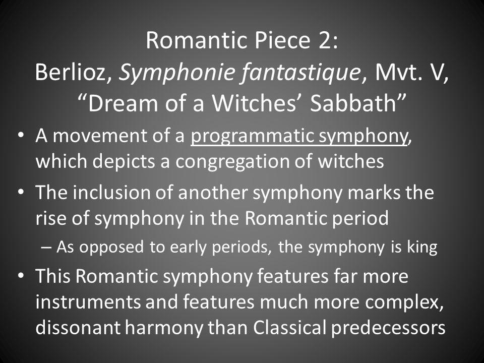 "Romantic Piece 2: Berlioz, Symphonie fantastique, Mvt. V, ""Dream of a Witches' Sabbath"" A movement of a programmatic symphony, which depicts a congreg"