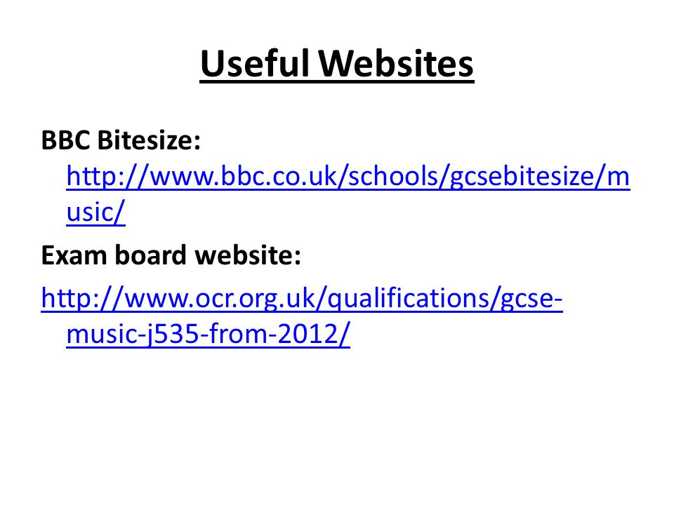 Useful Websites BBC Bitesize: http://www.bbc.co.uk/schools/gcsebitesize/m usic/ http://www.bbc.co.uk/schools/gcsebitesize/m usic/ Exam board website: http://www.ocr.org.uk/qualifications/gcse- music-j535-from-2012/