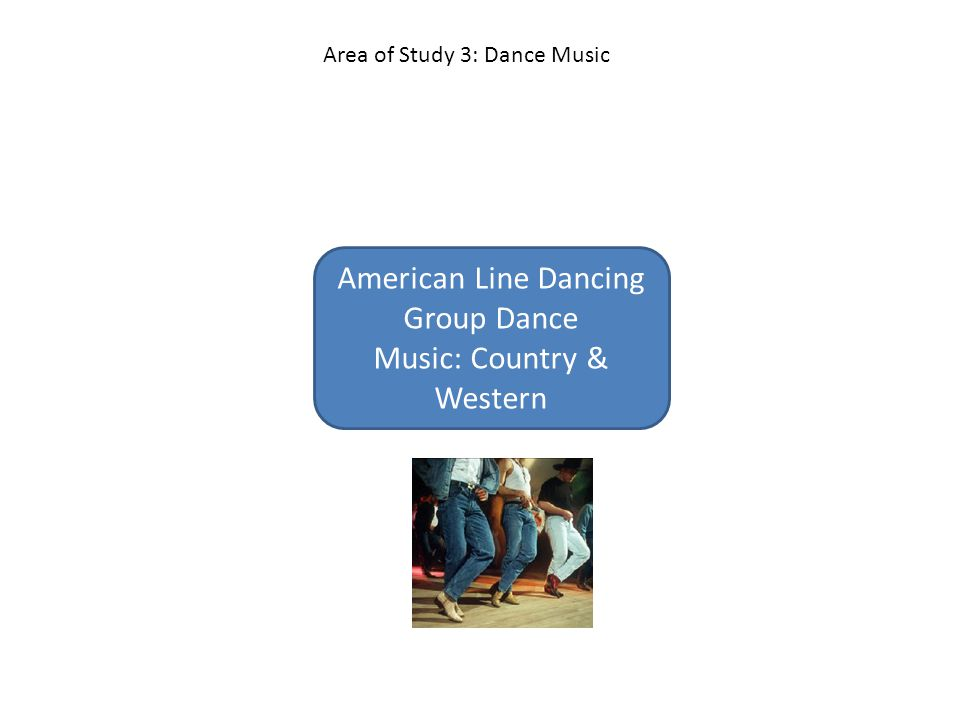 American Line Dancing Group Dance Music: Country & Western Area of Study 3: Dance Music