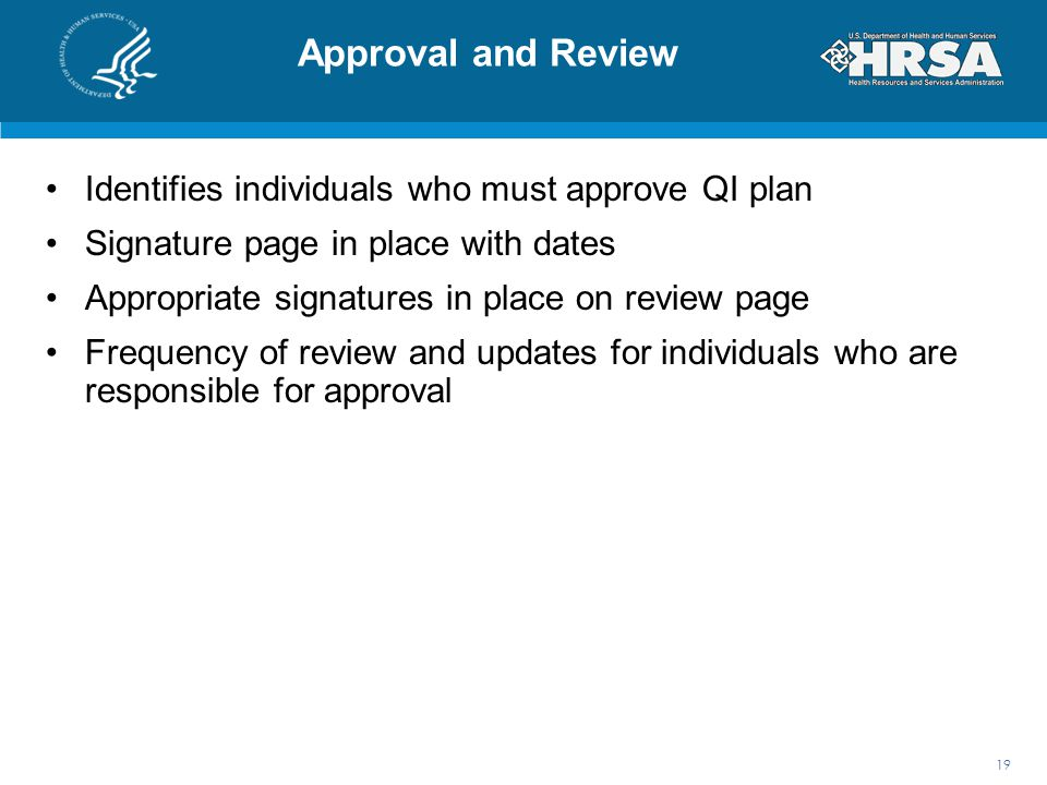 Approval and Review Identifies individuals who must approve QI plan Signature page in place with dates Appropriate signatures in place on review page