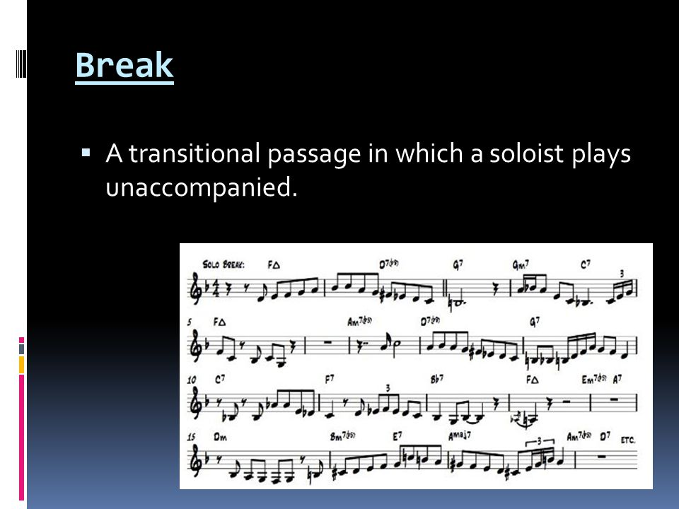 Break  A transitional passage in which a soloist plays unaccompanied.