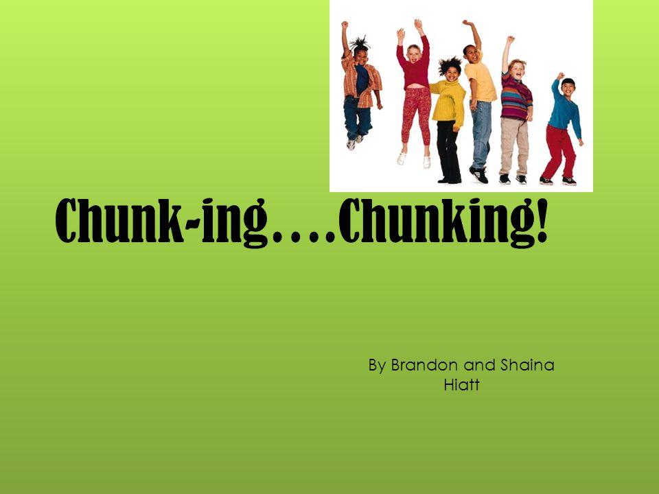 Chunk-ing….Chunking! By Brandon and Shaina Hiatt