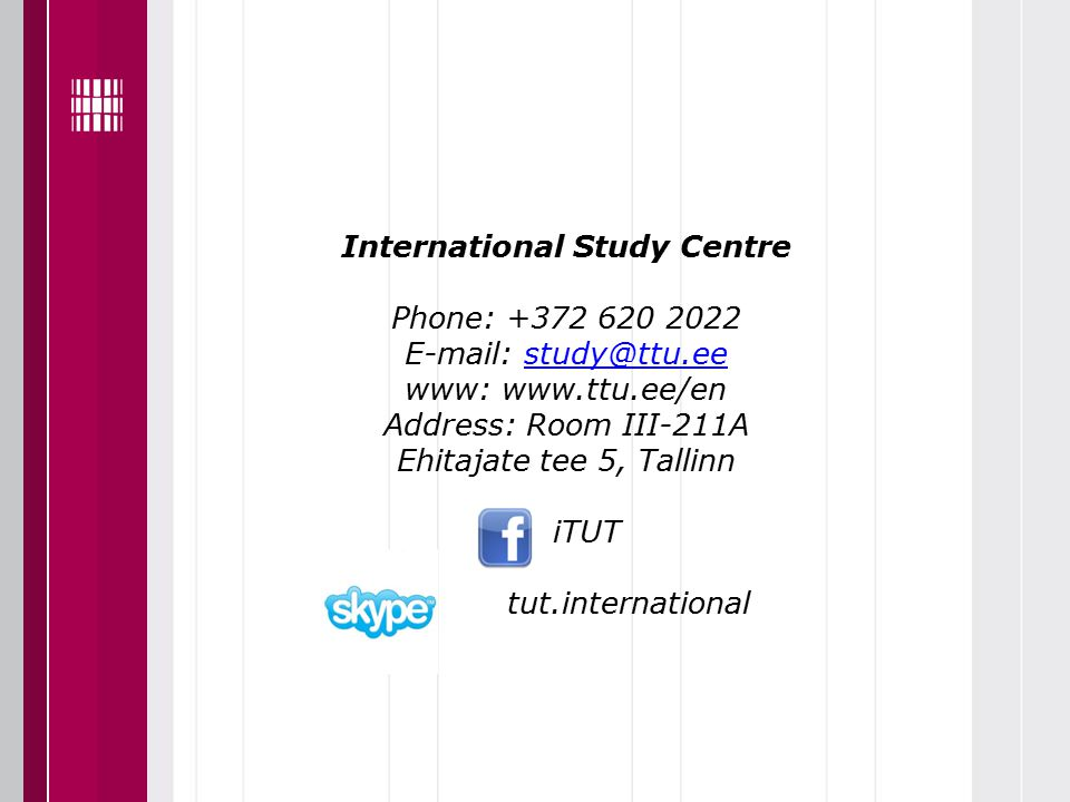 International Study Centre Phone: +372 620 2022 E-mail: study@ttu.eestudy@ttu.ee www: www.ttu.ee/en Address: Room III-211A Ehitajate tee 5, Tallinn iTUT tut.international