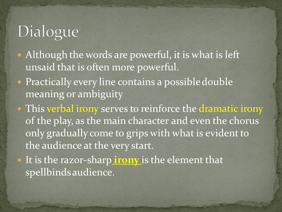Although the words are powerful, it is what is left unsaid that is often more powerful. Practically every line contains a possible double meaning or a