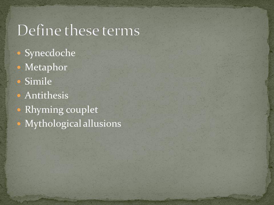 Synecdoche Metaphor Simile Antithesis Rhyming couplet Mythological allusions