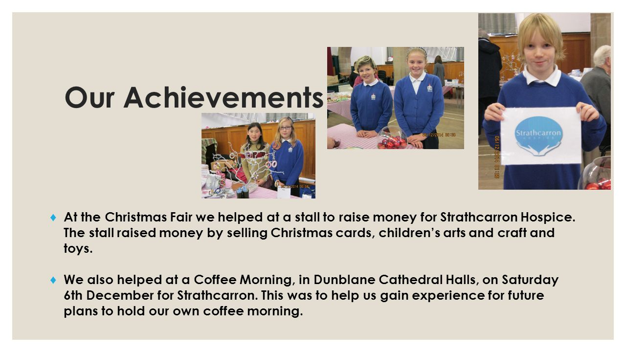 Our Achievements ♦ At the Christmas Fair we helped at a stall to raise money for Strathcarron Hospice.