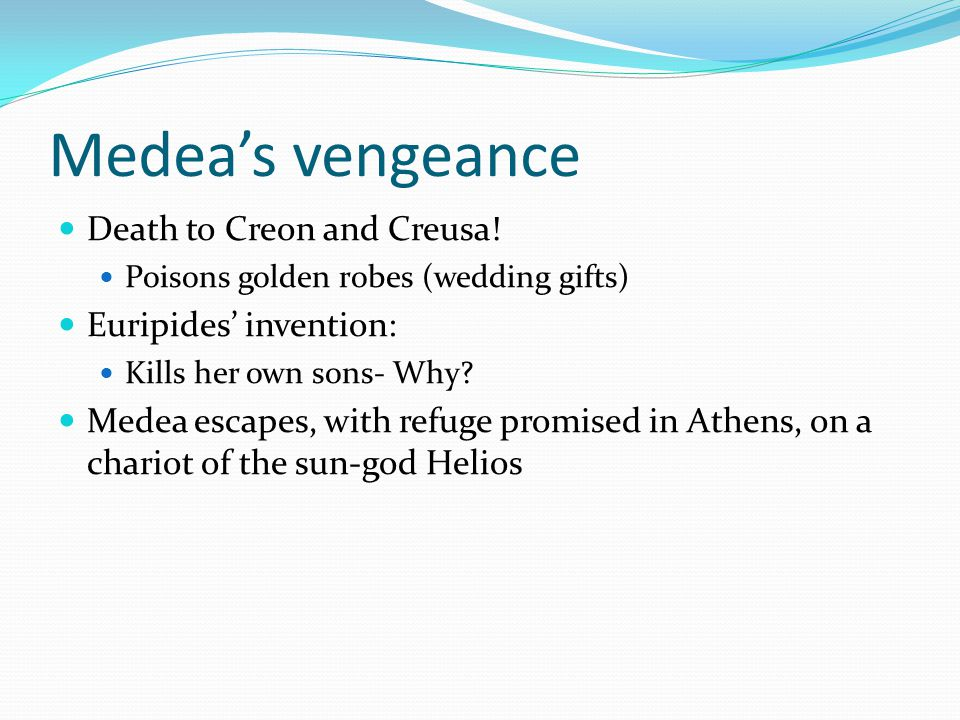Medea's vengeance Death to Creon and Creusa.