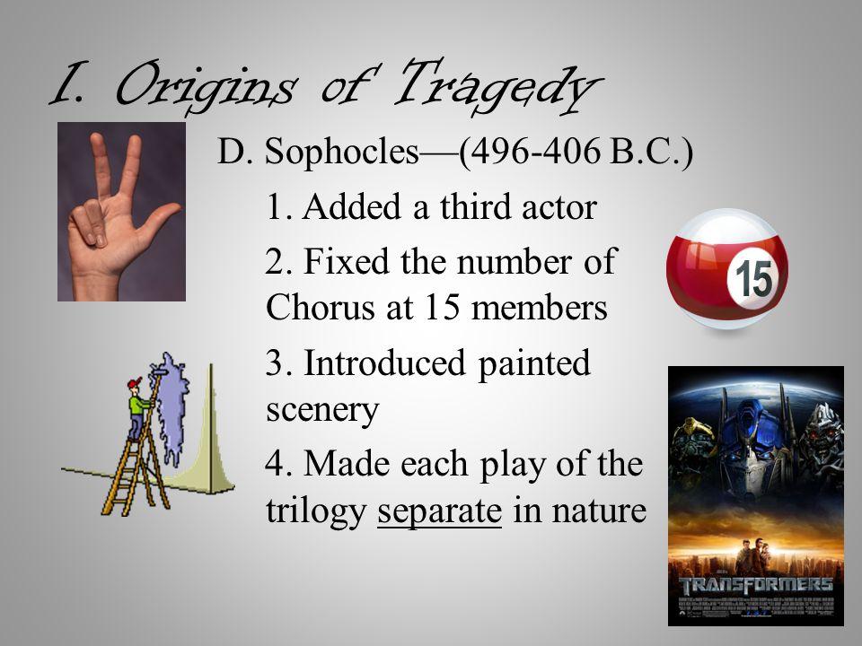 I. Origins of Tragedy D. Sophocles—(496-406 B.C.) 1.