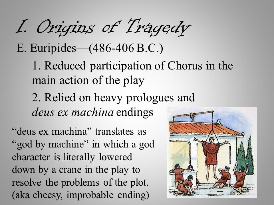 I. Origins of Tragedy E. Euripides—(486-406 B.C.) 1.
