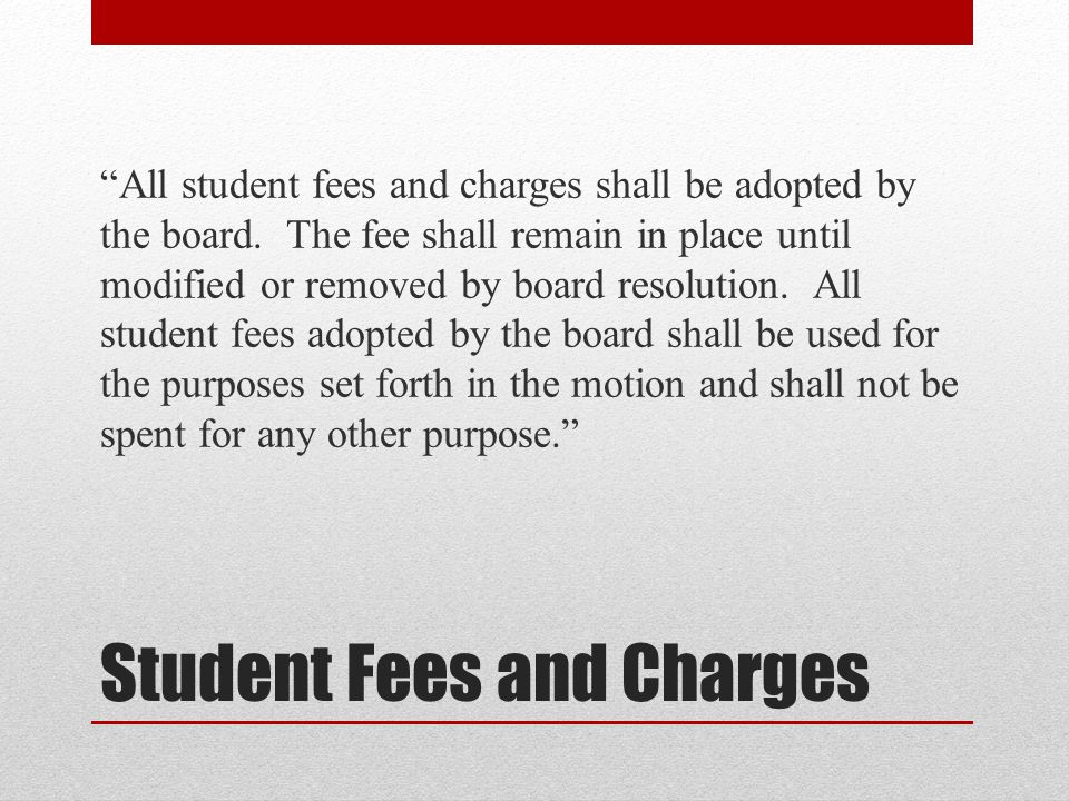 Student Fees and Charges All student fees and charges shall be adopted by the board.