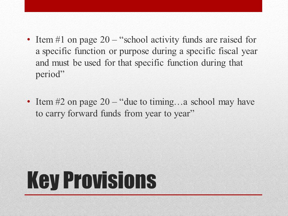 Required at School Level Student Activity Funds - Contributions and collections derived from school-sponsored fundraising activities Fundraising by student clubs and student organizations To support student clubs and organizations Expended with input from student clubs and organizations