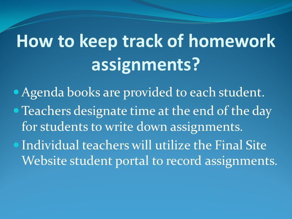 How to keep track of homework assignments. Agenda books are provided to each student.