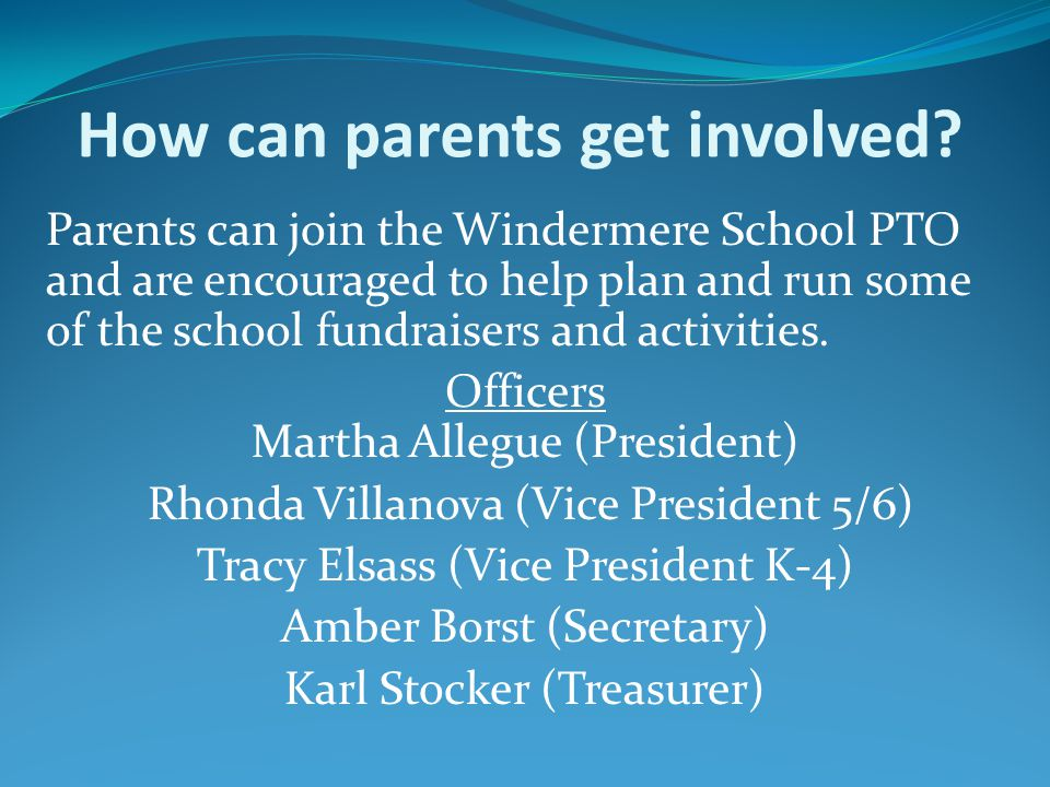 How can parents get involved? Parents can join the Windermere School PTO and are encouraged to help plan and run some of the school fundraisers and ac