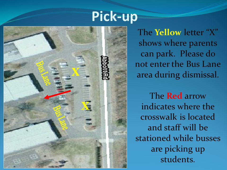Pick-up Procedures Park in the parking lot on Abbott Road and please use the crosswalk in the middle of the parking lot.