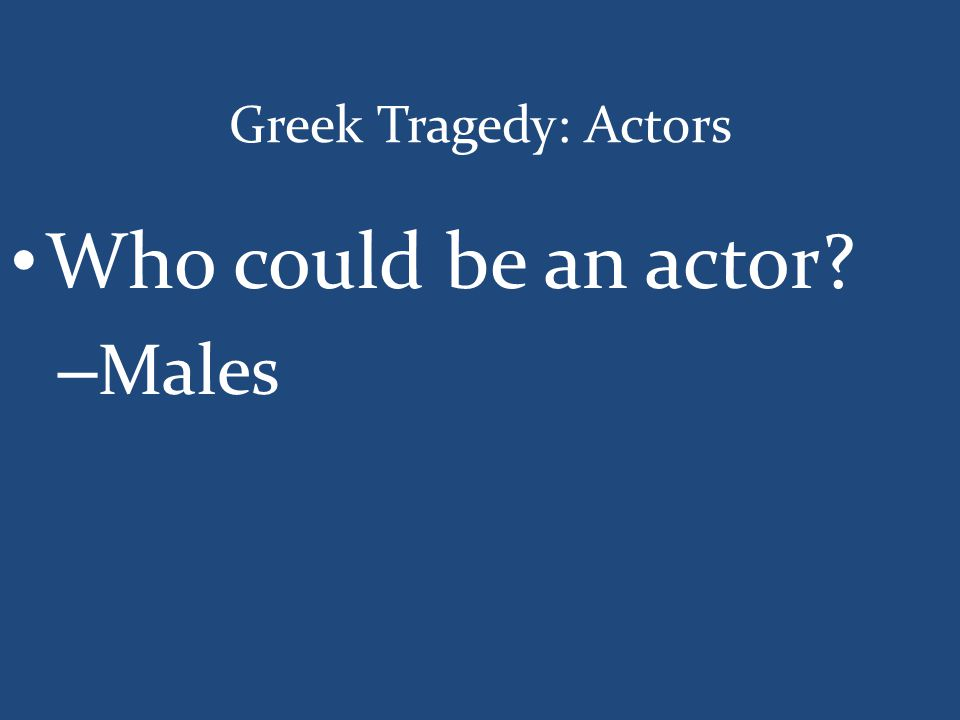 Greek Tragedy: Actors Who could be an actor? – Males