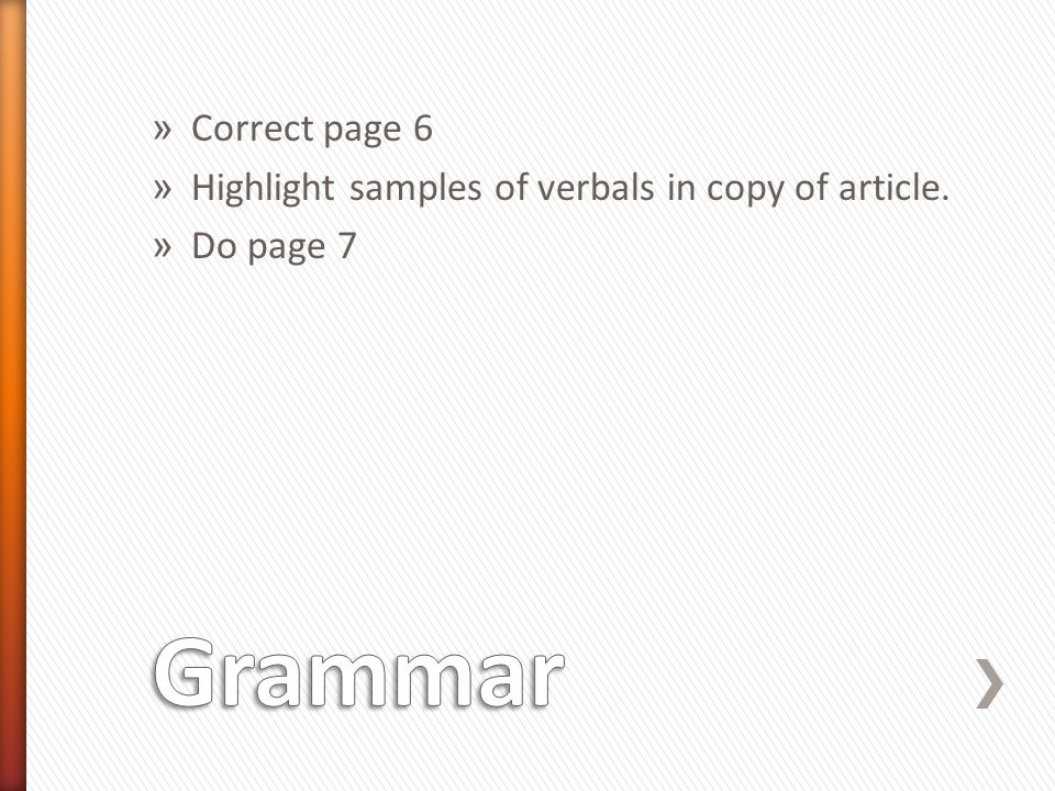 » Correct page 6 » Highlight samples of verbals in copy of article. » Do page 7