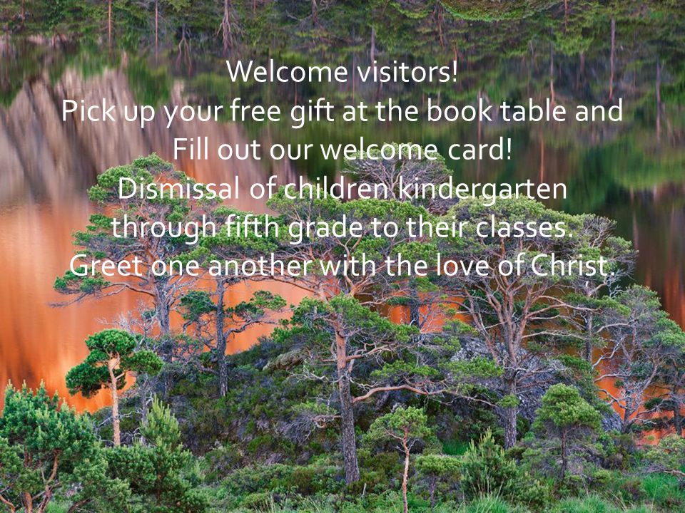 Welcome visitors! Pick up your free gift at the book table and Fill out our welcome card! Dismissal of children kindergarten through fifth grade to th